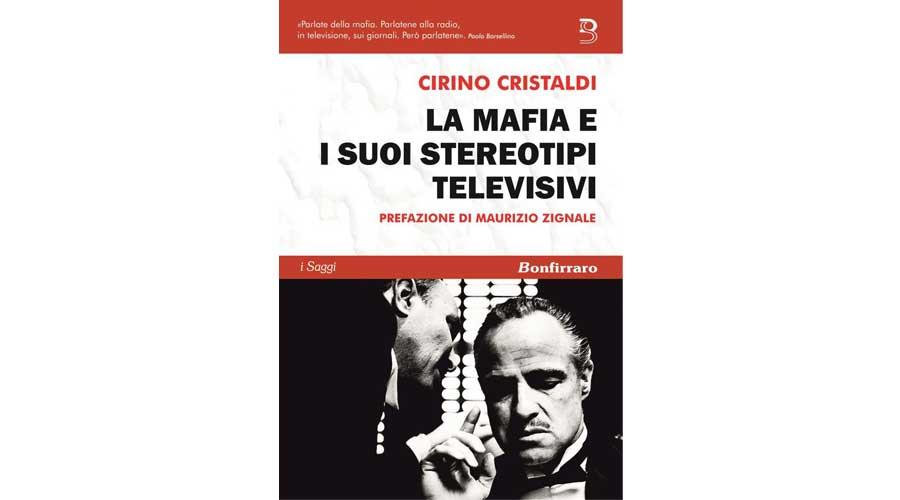 """""""La Mafia e i suoi stereotipi televisivi"""": A Catania il saggio del giornalista Cirino Cristaldi"""